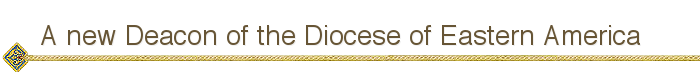 A new Deacon of the Diocese of Eastern America